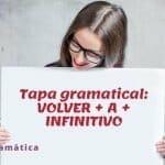 Volver a + infinitivo (B1)
